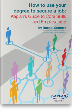 How to use your degree to secure a job : Kaplan's Guide to Core Skills & Employability