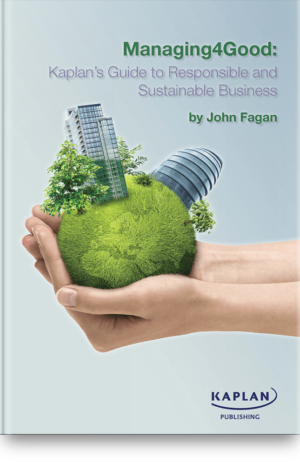 Managing4Good : Kaplan's Guide to Responsible & Sustainable Business